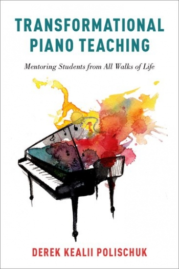 Transformational Piano Teaching: Mentoring Students From All Walks Of Life (Polischuk)