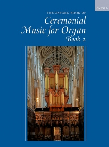Oxford Book Of Ceremonial Music For Organ, Book 2