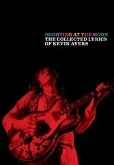 Shooting At The Moon: The Music And Lyrics Of Kevin Ayers