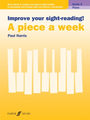 Improve Your Sight-Reading A Piece A Week: Piano Grade 6 (Paul Harris)